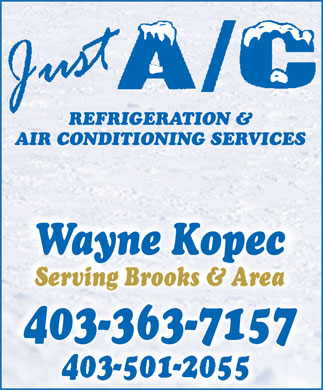 Just A/C Refrigeration And Air Conditioning Services (403-363-7157) - Annonce illustrée - Wayne Kopec Serving Brooks & Area 403-363-7157 403-501-2055 REFRIGERATION & AIR CONDITIONING SERVICES