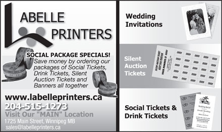 Labelle Printers (204-233-5824) - Annonce illustrée - Save money by ordering ourSav packages of Social Tickets,ts, Drink Tickets, Silent Auction Tickets and Banners all together 204-515-1273 1725 Main Street, Winnipeg MB