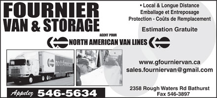 Fournier Van & Storage Ltd (1-888-397-4493) - Annonce illustrée - AGENT FOR Local & Long Distance Moving Storage & Packing Replacement Cost Protection Free Firm Price Quotations Fax 546-3897 2358 Rough Waters Rd Bathurst www.gfourniervan.ca sales.fourniervan@gmail.com