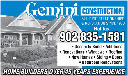 Gemini Construction (902-835-1581) - Annonce illustrée - BUILDING RELATIONSHIPS & REPUTATION SINCE 1968 Halifax 902 835-1581 Design to Build   Additions Renovations   Windows   Roofing New Homes   Siding   Doors Bathroom Renovations HOME BUILDERS OVER 45 YEARS EXPERIENCE