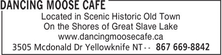 Dancing Moose Cafe (867-669-8842) - Display Ad - Located in Scenic Historic Old Town On the Shores of Great Slave Lake www.dancingmoosecafe.ca