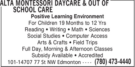 Alta Montessori Daycare & Out of School Care (780-473-4440) - Display Ad - Positive Learning Environment For Children 19 Months to 12 Yrs Reading   Writing   Math   Sciences Social Studies   Computer Access Arts & Crafts   Field Trips Full Day, Morning & Afternoon Classes Subsidy Available   Accredited