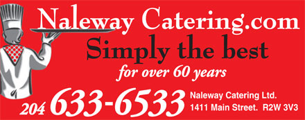 Naleway Caterers (204-633-6533) - Annonce illustrée - Naleway Catering.com Simply the best for over 60 years Naleway Catering Ltd. 1411 Main Street.  R2W 3V3 204 6336533  Naleway Catering.com Simply the best for over 60 years Naleway Catering Ltd. 1411 Main Street.  R2W 3V3 204 6336533