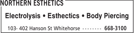 Northern Esthetics (867-668-3100) - Display Ad - Electrolysis • Esthectics • Body Piercing  Electrolysis • Esthectics • Body Piercing