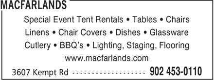 MacFarlands Party, Tents & Linen (902-453-0110) - Display Ad - Special Event Tent Rentals • Tables • Chairs Linens • Chair Covers • Dishes • Glassware Cutlery • BBQ's • Lighting, Staging, Flooring www.macfarlands.com