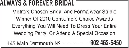 Always And Forever (902-462-5450) - Annonce illustrée - Metro's Chosen Bridal And Formalwear Studio Everything You Will Need To Dress Your Entire Wedding Party, Or Attend A Special Occasion Winner Of 2010 Consumers Choice Awards