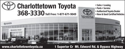 Charlottetown Toyota (902-368-3330) - Annonce illustrée - Sales   Leasing Parts   Service Authorized Toyota Dealer New & Used Certified Vehicles Toll Free: 1-877-671-9049 www.charlottetowntoyota.ca 1 Superior Cr  Mt. Edward Rd. & Bypass Highway
