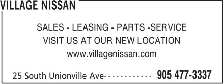 Village Nissan (905-477-3337) - Display Ad - SALES - LEASING - PARTS -SERVICE VISIT US AT OUR NEW LOCATION www.villagenissan.com  SALES - LEASING - PARTS -SERVICE VISIT US AT OUR NEW LOCATION www.villagenissan.com