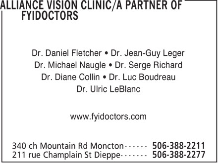 Alliance Vision Clinic/A Partner of FYidoctors (506-388-2211) - Annonce illustr&eacute;e - Dr. Daniel Fletcher &bull; Dr. Jean-Guy Leger Dr. Michael Naugle &bull; Dr. Serge Richard Dr. Diane Collin &bull; Dr. Luc Boudreau Dr. Ulric LeBlanc www.fyidoctors.com
