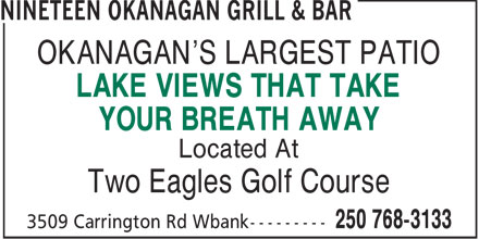 Nineteen Okanagan Grill & Bar (250-768-3133) - Annonce illustrée - OKANAGAN'S LARGEST PATIO LAKE VIEWS THAT TAKE YOUR BREATH AWAY Located At Two Eagles Golf Course