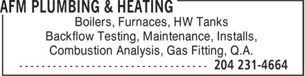 AFM Plumbing & Heating (204-515-1123) - Display Ad - Boilers, Furnaces, HW Tanks Backflow Testing, Maintenance, Installs, Combustion Analysis, Gas Fitting, Q.A.