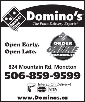 Domino's Pizza (506-859-9599) - Annonce illustrée - Open Early.ly. Open Late. 824 Mountain Rd, Monctontain Rd, Moncton 506-859-9599599599 Interac On Delivery! www.Dominos.ca