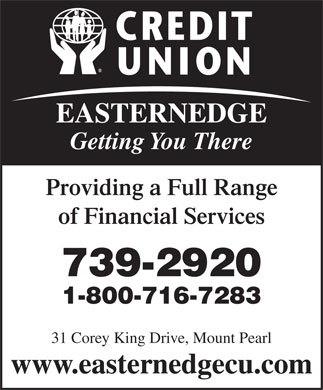 EasternEdge Credit Union (709-701-3029) - Annonce illustr&eacute;e - EASTERNEDGE Getting You There Providing a Full Range of Financial Services 739-2920 1-800-716-7283 31 Corey King Drive, Mount Pearl www.easternedgecu.com