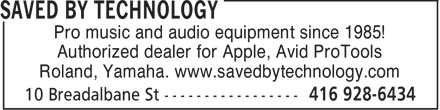 Saved By Technology (416-928-6434) - Display Ad - Pro music and audio equipment since 1985! Authorized dealer for Apple, Avid ProTools Roland, Yamaha. www.savedbytechnology.com