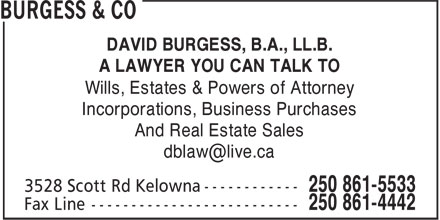 Burgess & Co (250-861-5533) - Annonce illustrée - DAVID BURGESS, B.A., LL.B. A LAWYER YOU CAN TALK TO Wills, Estates & Powers of Attorney Incorporations, Business Purchases And Real Estate Sales dblaw@live.ca