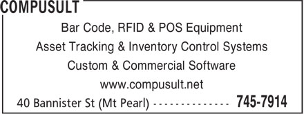 Compusult (709-745-7914) - Display Ad - Bar Code, RFID & POS Equipment Bar Code, RFID & POS Equipment Asset Tracking & Inventory Control Systems Custom & Commercial Software www.compusult.net Asset Tracking & Inventory Control Systems Custom & Commercial Software www.compusult.net