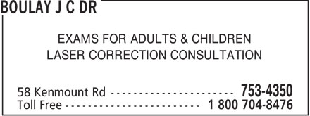 Boulay J C Dr (709-753-4350) - Display Ad - EXAMS FOR ADULTS & CHILDREN LASER CORRECTION CONSULTATION  EXAMS FOR ADULTS & CHILDREN LASER CORRECTION CONSULTATION