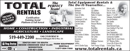 Total Rentals (1-888-266-7312) - Annonce illustr&eacute;e - Total Equipment Rentals &amp; The The Do-It-Yourselfer... PERFECT TOTALTOTAL Automotive Tools Lights Bobcats with: Team! Barbeques Log Splitters Tires or Tracks Chainsaws Moving Equip. Buckets, Forks Chairs &amp; Tables Nailers &amp; Staplers Augers: 6  to 36 Compactors Vacuums Sweepers, Rockpickers PROMPT Certification Compressors &amp; Tools Plumbing Equip. Concrete Breakers Training Aerial PICK-UP &amp; Concrete Breakers Power Tools Tree Spades DELIVERY Platform &amp; Fall Arrest Concrete Saws Pressure Washers Backhoes Drills Pumps Snow Removal Equip. Drywall Equip. Roto-tillers Lawn Grading &amp; Prep Tools HOME   CONSTRUCTION   INDUSTRIAL Engine Hoists Scaffolding Lawn Seeders AGRICULTURE   LANDSCAPE Excavators Sod Cutters Lawn Overseeders Floor Sanders &amp; Nailers Stump Grinders We Sell BULK LAWN SEED 1240 COLBORNE W Gas Trimmers Tile Cutters Construction Forklifts - 519-449-2200 (Between Bishopgate Rd &amp; Hwy 24) Generators Trenchers Straight Mast &amp; Zoom Booms Heaters Wallpaper Steamers 54  Vibratory Rollers 594729 HWY 59 SOUTH Ladders Welders Scissor Lifts &amp; Boom Lifts FARM EQUIPMENT (BESIDE CREEKSIDE GOLF CLUB) Lawn &amp; Garden Equip. Farm Tractors &amp; Equip.Custom Equip. Flooring RENTALS WOODSTOCK 1-877-954-7368 www.totalrentals.ca 519-421-2200 Total Equipment Rentals &amp; The The Do-It-Yourselfer... PERFECT TOTALTOTAL Automotive Tools Lights Bobcats with: Team! Barbeques Log Splitters Tires or Tracks Chainsaws Moving Equip. Buckets, Forks Chairs &amp; Tables Nailers &amp; Staplers Augers: 6  to 36 Compactors Vacuums Sweepers, Rockpickers PROMPT Certification Compressors &amp; Tools Plumbing Equip. Concrete Breakers Training Aerial PICK-UP &amp; Concrete Breakers Power Tools Tree Spades DELIVERY Platform &amp; Fall Arrest Concrete Saws Pressure Washers Backhoes Drills Pumps Snow Removal Equip. Drywall Equip. Roto-tillers Lawn Grading &amp; Prep Tools HOME   CONSTRUCTION   INDUSTRIAL Engine Hoists Scaffolding Lawn Seeders AGRICULTURE   LANDSCAPE Excavators Sod Cutters Lawn Overseeders Floor Sanders &amp; Nailers Stump Grinders We Sell BULK LAWN SEED 1240 COLBORNE W Gas Trimmers Tile Cutters Construction Forklifts - 519-449-2200 (Between Bishopgate Rd &amp; Hwy 24) Generators Trenchers Straight Mast &amp; Zoom Booms Heaters Wallpaper Steamers 54  Vibratory Rollers 594729 HWY 59 SOUTH Ladders Welders Scissor Lifts &amp; Boom Lifts FARM EQUIPMENT (BESIDE CREEKSIDE GOLF CLUB) Lawn &amp; Garden Equip. Farm Tractors &amp; Equip.Custom Equip. Flooring RENTALS WOODSTOCK 1-877-954-7368 www.totalrentals.ca 519-421-2200  Total Equipment Rentals &amp; The The Do-It-Yourselfer... PERFECT TOTALTOTAL Automotive Tools Lights Bobcats with: Team! Barbeques Log Splitters Tires or Tracks Chainsaws Moving Equip. Buckets, Forks Chairs &amp; Tables Nailers &amp; Staplers Augers: 6  to 36 Compactors Vacuums Sweepers, Rockpickers PROMPT Certification Compressors &amp; Tools Plumbing Equip. Concrete Breakers Training Aerial PICK-UP &amp; Concrete Breakers Power Tools Tree Spades DELIVERY Platform &amp; Fall Arrest Concrete Saws Pressure Washers Backhoes Drills Pumps Snow Removal Equip. Drywall Equip. Roto-tillers Lawn Grading &amp; Prep Tools HOME   CONSTRUCTION   INDUSTRIAL Engine Hoists Scaffolding Lawn Seeders AGRICULTURE   LANDSCAPE Excavators Sod Cutters Lawn Overseeders Floor Sanders &amp; Nailers Stump Grinders We Sell BULK LAWN SEED 1240 COLBORNE W Gas Trimmers Tile Cutters Construction Forklifts - 519-449-2200 (Between Bishopgate Rd &amp; Hwy 24) Generators Trenchers Straight Mast &amp; Zoom Booms Heaters Wallpaper Steamers 54  Vibratory Rollers 594729 HWY 59 SOUTH Ladders Welders Scissor Lifts &amp; Boom Lifts FARM EQUIPMENT (BESIDE CREEKSIDE GOLF CLUB) Lawn &amp; Garden Equip. Farm Tractors &amp; Equip.Custom Equip. Flooring RENTALS WOODSTOCK 1-877-954-7368 www.totalrentals.ca 519-421-2200 Total Equipment Rentals &amp; The The Do-It-Yourselfer... PERFECT TOTALTOTAL Automotive Tools Lights Bobcats with: Team! Barbeques Log Splitters Tires or Tracks Chainsaws Moving Equip. Buckets, Forks Chairs &amp; Tables Nailers &amp; Staplers Augers: 6  to 36 Compactors Vacuums Sweepers, Rockpickers PROMPT Certification Compressors &amp; Tools Plumbing Equip. Concrete Breakers Training Aerial PICK-UP &amp; Concrete Breakers Power Tools Tree Spades DELIVERY Platform &amp; Fall Arrest Concrete Saws Pressure Washers Backhoes Drills Pumps Snow Removal Equip. Drywall Equip. Roto-tillers Lawn Grading &amp; Prep Tools HOME   CONSTRUCTION   INDUSTRIAL Engine Hoists Scaffolding Lawn Seeders AGRICULTURE   LANDSCAPE Excavators Sod Cutters Lawn Overseeders Floor Sanders &amp; Nailers Stump Grinders We Sell BULK LAWN SEED 1240 COLBORNE W Gas Trimmers Tile Cutters Construction Forklifts - 519-449-2200 (Between Bishopgate Rd &amp; Hwy 24) Generators Trenchers Straight Mast &amp; Zoom Booms Heaters Wallpaper Steamers 54  Vibratory Rollers 594729 HWY 59 SOUTH Ladders Welders Scissor Lifts &amp; Boom Lifts FARM EQUIPMENT (BESIDE CREEKSIDE GOLF CLUB) Lawn &amp; Garden Equip. Farm Tractors &amp; Equip.Custom Equip. Flooring RENTALS WOODSTOCK 1-877-954-7368 www.totalrentals.ca 519-421-2200