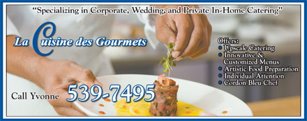 Cuisine Des Gourmets (902-539-7495) - Annonce illustrée - Specializing in Corporate, Wedding, and Private In-Home Catering  Specializing in Corporate, Wedding, and Private In-Home Catering Call YvonneCall Yvonne 539-7495  Specializing in Corporate, Wedding, and Private In-Home Catering  Specializing in Corporate, Wedding, and Private In-Home Catering Call YvonneCall Yvonne 539-7495