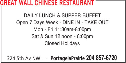 Great Wall Chinese Restaurant (204-857-6720) - Annonce illustrée - DAILY LUNCH & SUPPER BUFFET Open 7 Days Week - DINE IN - TAKE OUT Mon - Fri 11:30am-8:00pm Sat & Sun 12 noon - 8:00pm Closed Holidays