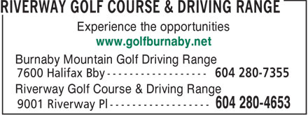 Riverway Golf Course & Driving Range (604-280-4653) - Display Ad - Experience the opportunities www.golfburnaby.net Burnaby Mountain Golf Driving Range Riverway Golf Course & Driving Range  Experience the opportunities www.golfburnaby.net Burnaby Mountain Golf Driving Range Riverway Golf Course & Driving Range