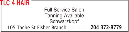 TLC 4 Hair (204-372-8779) - Annonce illustrée - Full Service Salon Tanning Available Schwarzkopf