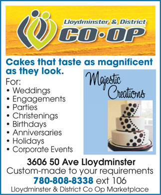 Co-op Marketplace Lloydminster (780-808-8338) - Display Ad - Cakes that taste as magnificent as they look. For: Weddings Engagements Parties Christenings Birthdays Anniversaries Holidays Corporate Events 3606 50 Ave Lloydminster Custom-made to your requirements 780-808-8338 ext 106 Lloydminster & District Co Op Marketplace  Cakes that taste as magnificent as they look. For: Weddings Engagements Parties Christenings Birthdays Anniversaries Holidays Corporate Events 3606 50 Ave Lloydminster Custom-made to your requirements 780-808-8338 ext 106 Lloydminster & District Co Op Marketplace