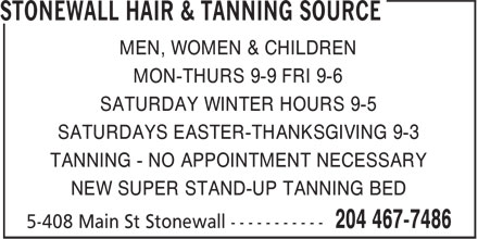 Stonewall Hair & Tanning Source (204-467-7486) - Display Ad - MEN, WOMEN & CHILDREN MON-THURS 9-9 FRI 9-6 TANNING - NO APPOINTMENT NECESSARY NEW SUPER STAND-UP TANNING BED SATURDAY WINTER HOURS 9-5 SATURDAYS EASTER-THANKSGIVING 9-3