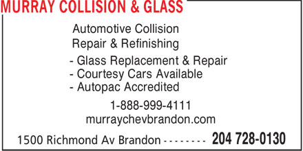 Murray Collision & Glass (204-728-0130) - Display Ad - Automotive Collision Repair & Refinishing - Glass Replacement & Repair - Courtesy Cars Available - Autopac Accredited 1-888-999-4111 murraychevbrandon.com