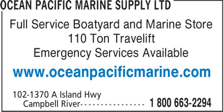 Ocean Pacific Marine Supply Ltd (250-286-1011) - Display Ad - Full Service Boatyard and Marine Store 110 Ton Travelift Emergency Services Available www.oceanpacificmarine.com  Full Service Boatyard and Marine Store 110 Ton Travelift Emergency Services Available www.oceanpacificmarine.com
