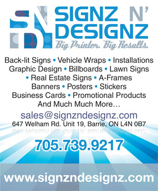 Signz N Designz (705-739-9217) - Display Ad - Back-lit Signs   Vehicle Wraps   Installations Graphic Design   Billboards   Lawn Signs Real Estate Signs   A-Frames Banners   Posters   Stickers Business Cards   Promotional Products And Much Much More 705.739.9217 www.signzndesignz.com