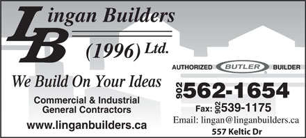 Lingan Builders (1996) Ltd (902-562-1654) - Display Ad - We Build On Your Ideas 902 Commercial & Industrial General Contractors 902 www.linganbuilders.ca 557 Keltic Dr We Build On Your Ideas 902 Commercial & Industrial General Contractors 902 www.linganbuilders.ca 557 Keltic Dr