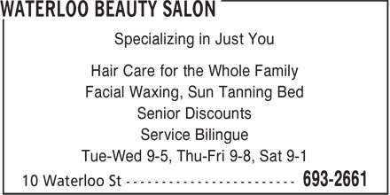 Waterloo Beauty Salon (506-693-2661) - Annonce illustrée - Specializing in Just You Hair Care for the Whole Family Facial Waxing, Sun Tanning Bed Senior Discounts Service Bilingue Tue-Wed 9-5, Thu-Fri 9-8, Sat 9-1