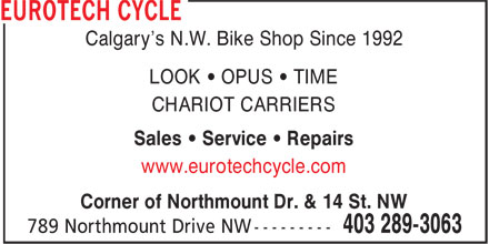 Eurotech Cycle (403-289-3063) - Annonce illustr&eacute;e - Calgary's N.W. Bike Shop Since 1992 LOOK &bull; OPUS &bull; TIME CHARIOT CARRIERS Sales &bull; Service &bull; Repairs www.eurotechcycle.com Corner of Northmount Dr. &amp; 14 St. NW