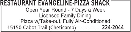 Restaurant Evangeline-Pizza Shack (902-224-2044) - Annonce illustrée - Open Year Round - 7 Days a Week Licensed Family Dining Pizza w/Take-out, Fully Air-Conditioned  Open Year Round - 7 Days a Week Licensed Family Dining Pizza w/Take-out, Fully Air-Conditioned