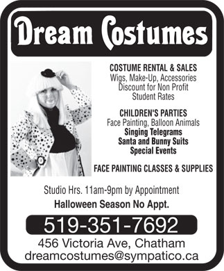 Dream Costumes (519-351-7692) - Annonce illustrée - COSTUME RENTAL & SALES Wigs, Make-Up, Accessories Discount for Non Profit Student Rates CHILDREN'S PARTIES Face Painting, Balloon Animals Singing Telegrams Santa and Bunny Suits Special Events FACE PAINTING CLASSES & SUPPLIES Studio Hrs. 11am-9pm by Appointment Halloween Season No Appt. 519-351-7692 456 Victoria Ave, Chatham dreamcostumes@sympatico.ca