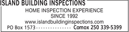 Island Building Inspections (250-339-5399) - Annonce illustrée - HOME INSPECTION EXPERIENCE SINCE 1992 www.islandbuildinginspections.com  HOME INSPECTION EXPERIENCE SINCE 1992 www.islandbuildinginspections.com