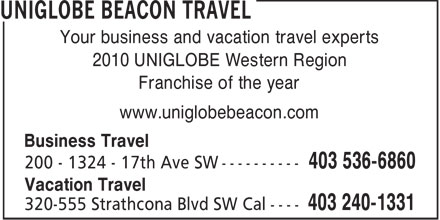 Uniglobe Beacon Travel (403-240-1331) - Display Ad - Your business and vacation travel experts 2010 UNIGLOBE Western Region Franchise of the year www.uniglobebeacon.com Business Travel Vacation Travel