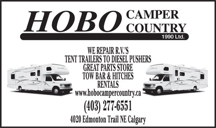Hobo Camper Country (1990) Ltd (403-277-6551) - Annonce illustr&eacute;e - WE REPAIR R.V. S TENT TRAILERS TO DIESEL PUSHERS GREAT PARTS STORE TOW BAR &amp; HITCHES RENTALS www.hobocampercountry.ca (403) 277-6551 4020 Edmonton Trail NE Calgary  WE REPAIR R.V. S TENT TRAILERS TO DIESEL PUSHERS GREAT PARTS STORE TOW BAR &amp; HITCHES RENTALS www.hobocampercountry.ca (403) 277-6551 4020 Edmonton Trail NE Calgary