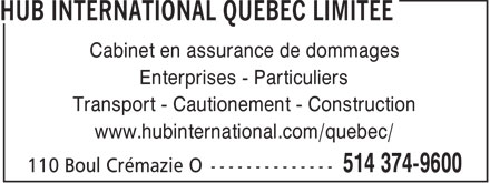 HUB International Québec Limitée (514-374-9600) - Annonce illustrée - Damage Insurance Firm Commercial line - Personal line Transportation - Bond - Construction www.hubinternational.com/quebec/  Damage Insurance Firm Commercial line - Personal line Transportation - Bond - Construction www.hubinternational.com/quebec/