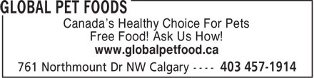 Global Pet Foods (403-457-1914) - Display Ad - Canada's Healthy Choice For Pets Free Food! Ask Us How! www.globalpetfood.ca