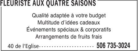 Fleuriste Aux Quatre Saisons (506-735-3024) - Annonce illustrée======= - Qualité adaptée à votre budget Multitude d'idées cadeaux Événements spéciaux & corporatifs Arrangements de fruits frais