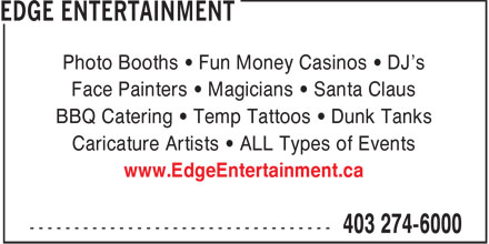 Edge Entertainment (403-274-6000) - Annonce illustrée - Photo Booths • Fun Money Casinos • DJ's Face Painters • Magicians • Santa Claus BBQ Catering • Temp Tattoos • Dunk Tanks Caricature Artists • ALL Types of Events www.EdgeEntertainment.ca