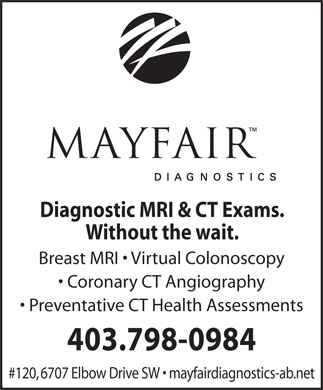 Mayfair Diagnostics (403-777-4674) - Annonce illustr&eacute;e - Diagnostic MRI &amp; CT Exams. Without the wait. Breast MRI   Virtual Colonoscopy Coronary CT Angiography Preventative CT Health Assessments 403.798-0984 #120, 6707 Elbow Drive SW   mayfairdiagnostics-ab.net