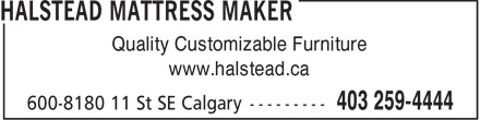 Halstead Mattress Maker (403-259-4444) - Annonce illustrée - Quality Customizable Furniture www.halstead.ca