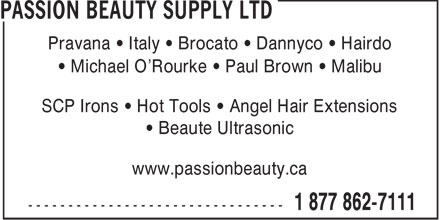 Passion Beauty Supply Ltd (1-877-862-7111) - Annonce illustr&eacute;e - Pravana &bull; Italy &bull; Brocato &bull; Dannyco &bull; Hairdo &bull; Michael O'Rourke &bull; Paul Brown &bull; Malibu SCP Irons &bull; Hot Tools &bull; Angel Hair Extensions &bull; Beaute Ultrasonic www.passionbeauty.ca