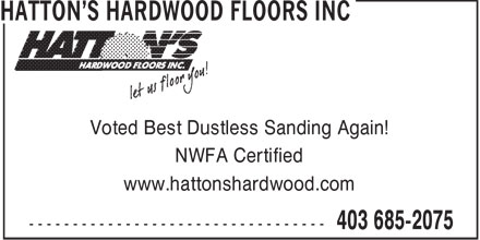 Hatton's Hardwood Floors Inc (403-685-2075) - Display Ad - Voted Best Dustless Sanding Again! NWFA Certified www.hattonshardwood.com