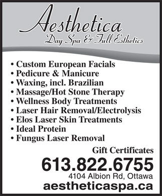 Aesthetica Day Spa (613-822-6755) - Display Ad - Pedicure & Manicure Waxing, incl. Brazilian Massage/Hot Stone Therapy Wellness Body Treatments Laser Hair Removal/Electrolysis Elos Laser Skin Treatments Ideal Protein Fungus Laser Removal Custom European Facials