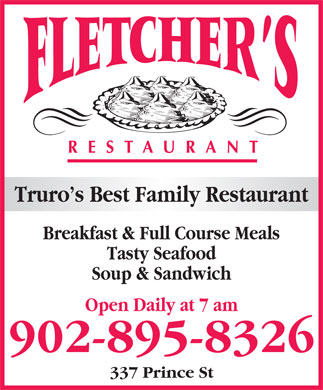Fletcher's Restaurant (902-895-8326) - Annonce illustrée - Breakfast & Full Course Meals Tasty Seafood Soup & Sandwich Open Daily at 7 am 902-895-8326 337 Prince St Truro s Best Family Restaurant