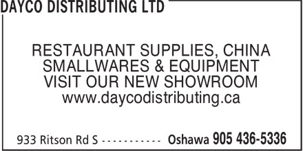 Dayco Distributing Ltd (905-436-5336) - Display Ad - SMALLWARES & EQUIPMENT VISIT OUR NEW SHOWROOM www.daycodistributing.ca RESTAURANT SUPPLIES, CHINA